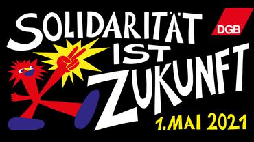Solidarität ist Zukunft: Tag der Arbeit 2021